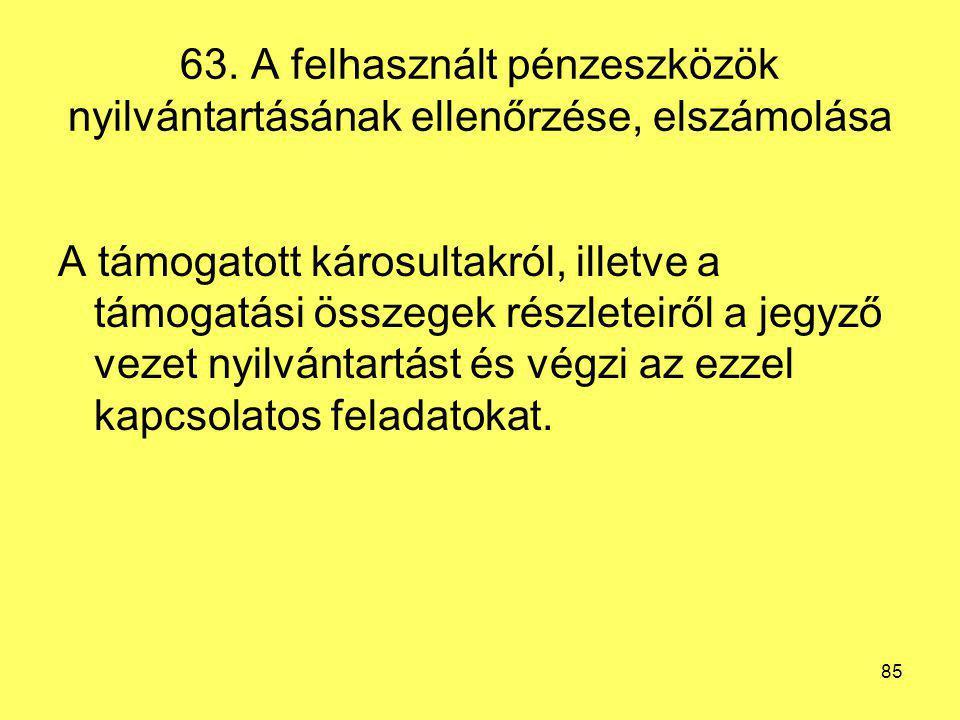 63. A felhasznált pénzeszközök nyilvántartásának ellenőrzése, elszámolása A támogatott károsultakról, illetve a támogatási összegek részleteiről a jeg