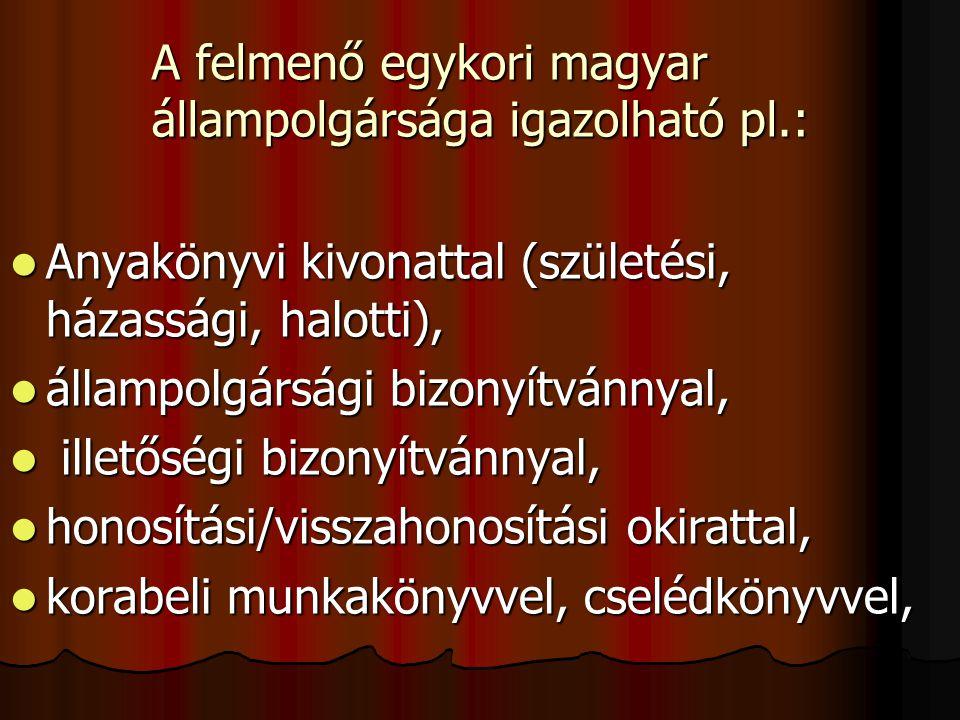 A felmenő egykori magyar állampolgársága igazolható pl.: Anyakönyvi kivonattal (születési, házassági, halotti), Anyakönyvi kivonattal (születési, házassági, halotti), állampolgársági bizonyítvánnyal, állampolgársági bizonyítvánnyal, illetőségi bizonyítvánnyal, illetőségi bizonyítvánnyal, honosítási/visszahonosítási okirattal, honosítási/visszahonosítási okirattal, korabeli munkakönyvvel, cselédkönyvvel, korabeli munkakönyvvel, cselédkönyvvel,