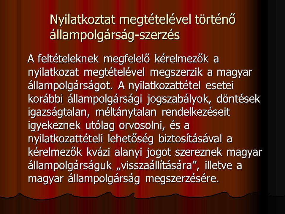 Nyilatkoztat megtételével történő állampolgárság-szerzés A feltételeknek megfelelő kérelmezők a nyilatkozat megtételével megszerzik a magyar állampolgárságot.