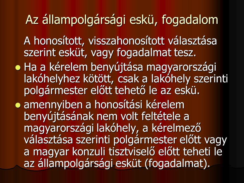 Az állampolgársági eskü, fogadalom A honosított, visszahonosított választása szerint esküt, vagy fogadalmat tesz. Ha a kérelem benyújtása magyarország