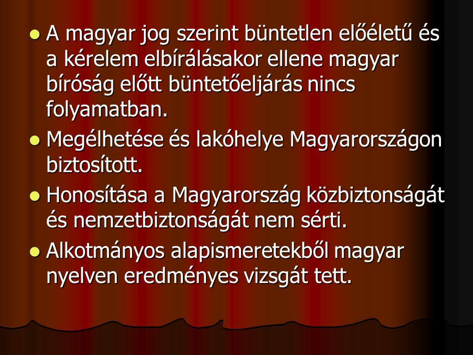 A magyar jog szerint büntetlen előéletű és a kérelem elbírálásakor ellene magyar bíróság előtt büntetőeljárás nincs folyamatban. A magyar jog szerint