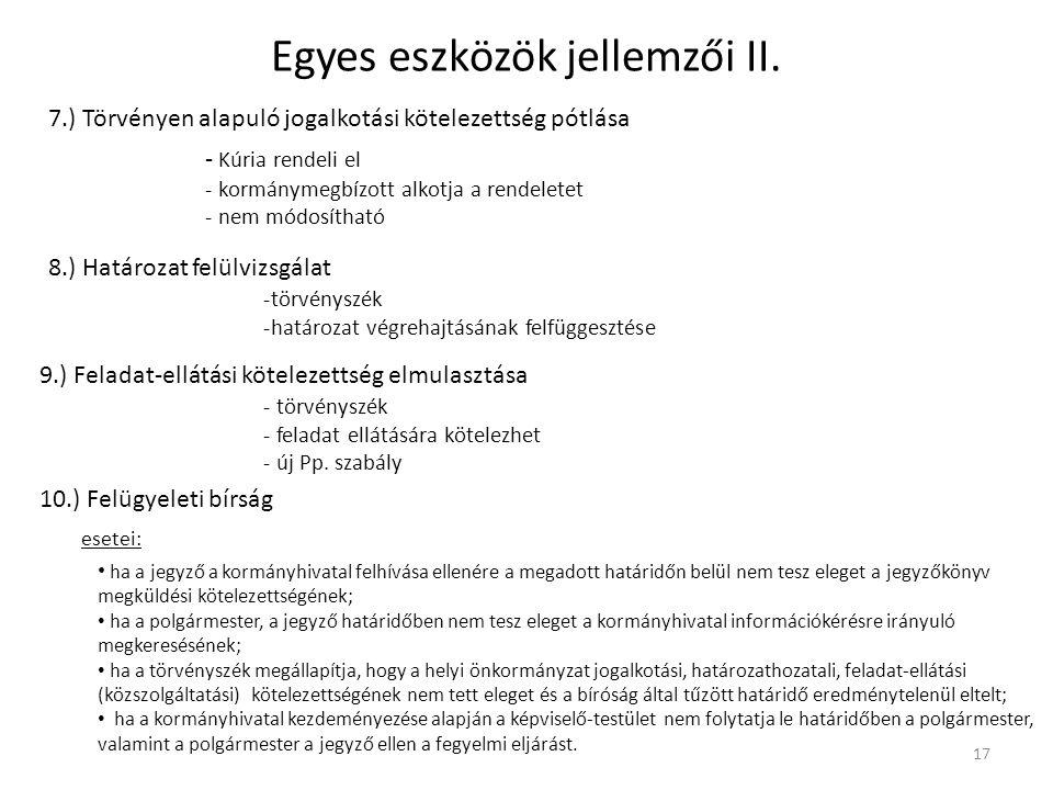 Egyes eszközök jellemzői II. 7.) Törvényen alapuló jogalkotási kötelezettség pótlása 17 - Kúria rendeli el - kormánymegbízott alkotja a rendeletet - n