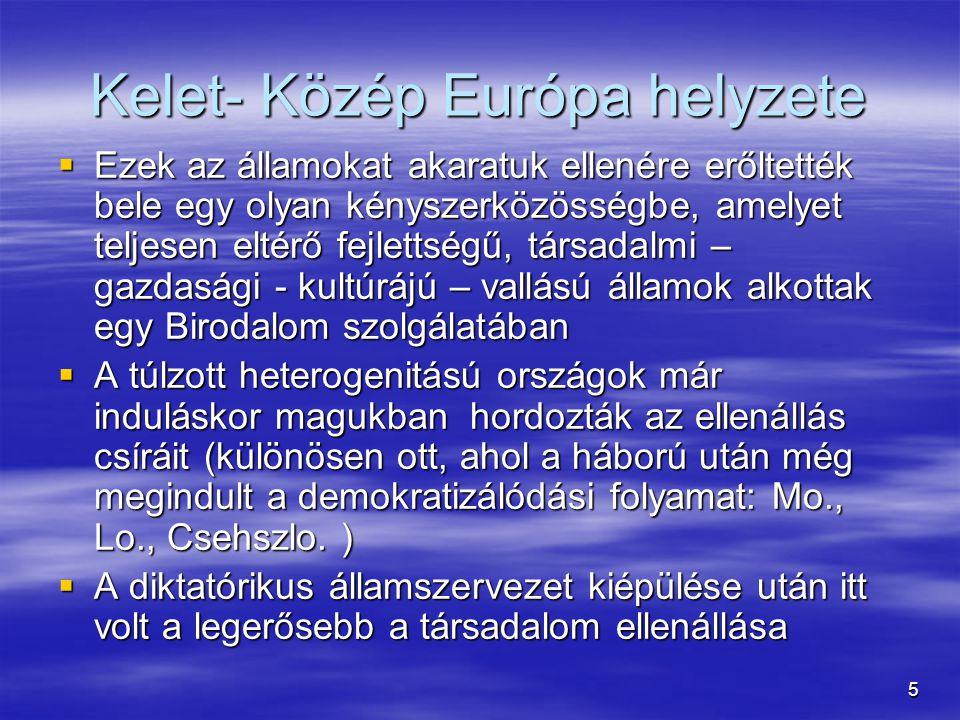 6 Kelet Közép Európa 1945-89 Közös Jellemzők:  Oktrojált  Korlátozott mozgástér  Kötelező minta (szovjet modell – leegyszerűsített marxizmus)  Modernizációs zsákutca  Gyenge hatékonyságú tervgazdaság  Egyetlen ideológia uralma  Egypártrendszer (látens többpártrendszer)  Kényszerközösség