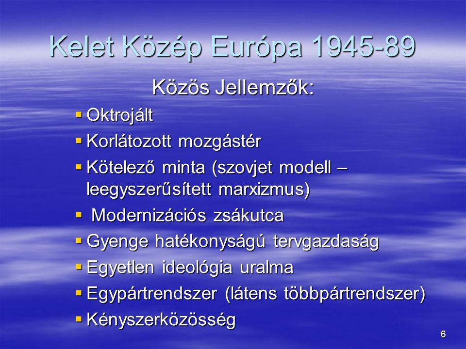 6 Kelet Közép Európa 1945-89 Közös Jellemzők:  Oktrojált  Korlátozott mozgástér  Kötelező minta (szovjet modell – leegyszerűsített marxizmus)  Mod