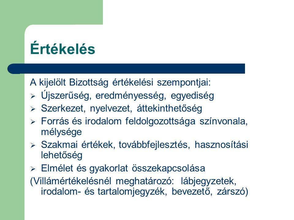 Értékelés A kijelölt Bizottság értékelési szempontjai:  Újszerűség, eredményesség, egyediség  Szerkezet, nyelvezet, áttekinthetőség  Forrás és irod