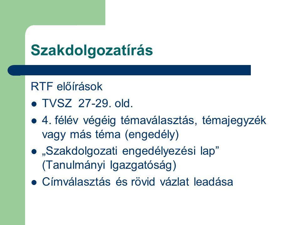 """Szakdolgozatírás RTF előírások TVSZ 27-29. old. 4. félév végéig témaválasztás, témajegyzék vagy más téma (engedély) """"Szakdolgozati engedélyezési lap"""""""