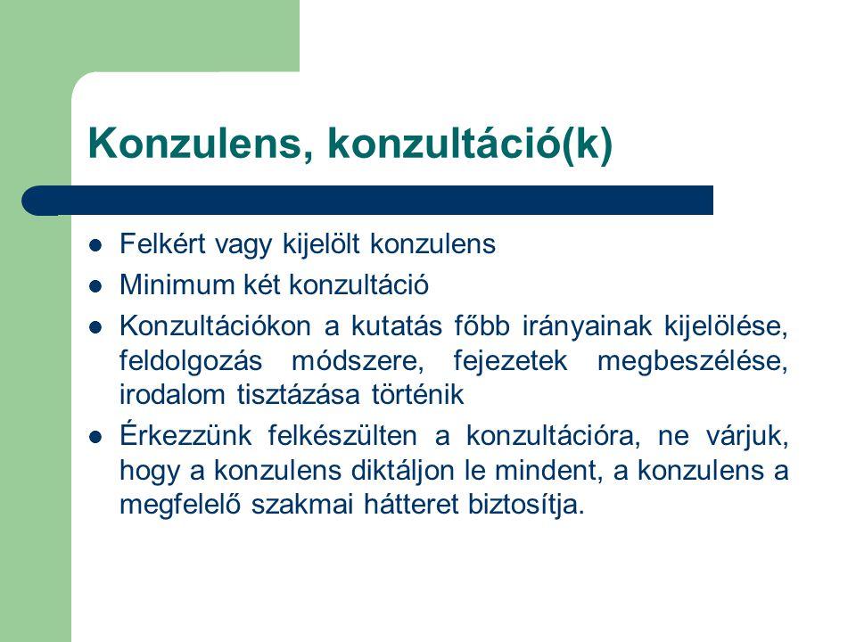 Konzulens, konzultáció(k) Felkért vagy kijelölt konzulens Minimum két konzultáció Konzultációkon a kutatás főbb irányainak kijelölése, feldolgozás mód