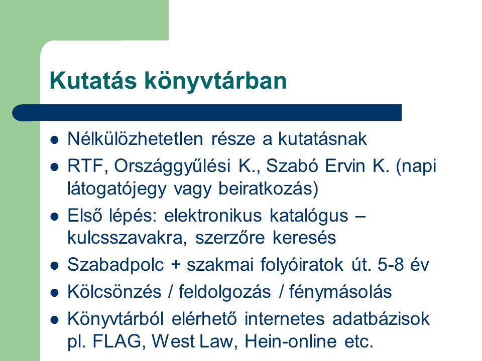 Kutatás könyvtárban Nélkülözhetetlen része a kutatásnak RTF, Országgyűlési K., Szabó Ervin K. (napi látogatójegy vagy beiratkozás) Első lépés: elektro