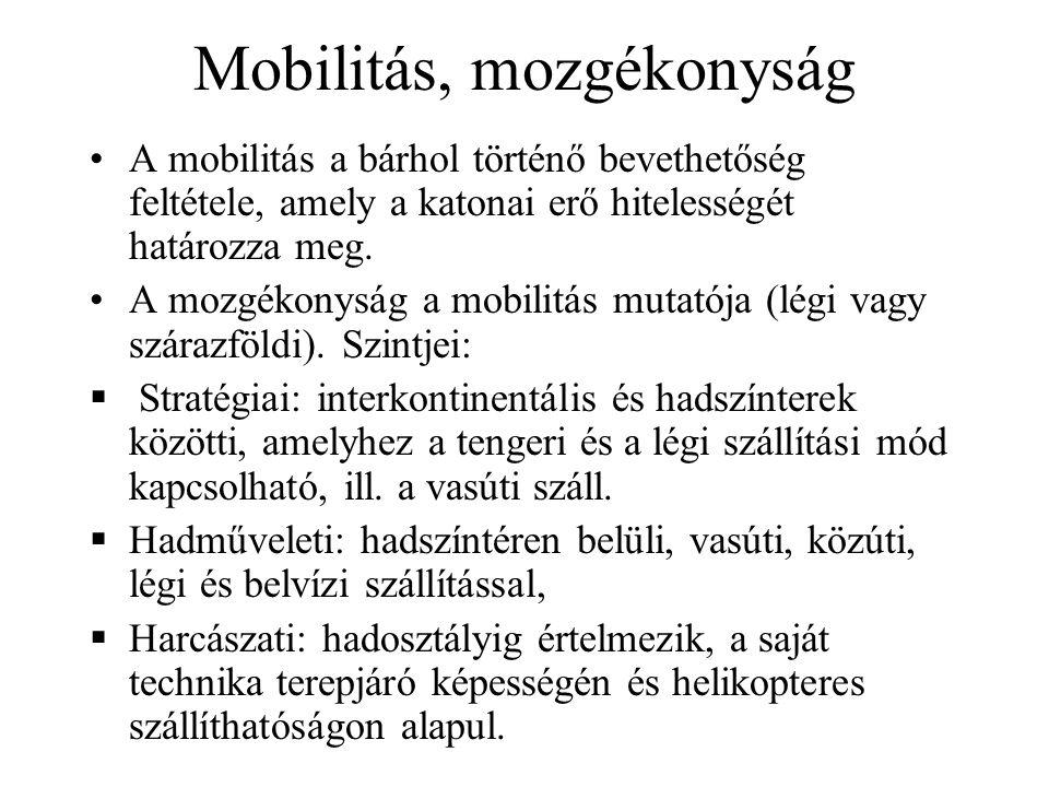 Mobilitás, mozgékonyság A mobilitás a bárhol történő bevethetőség feltétele, amely a katonai erő hitelességét határozza meg.