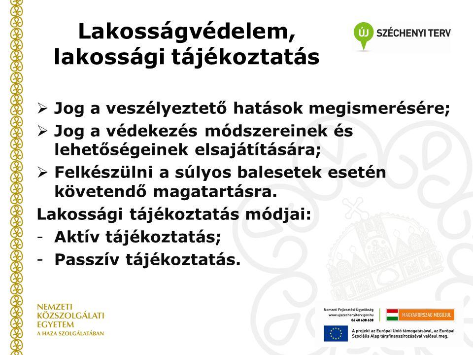 Lakosságvédelem, lakossági tájékoztatás  Jog a veszélyeztető hatások megismerésére;  Jog a védekezés módszereinek és lehetőségeinek elsajátítására;