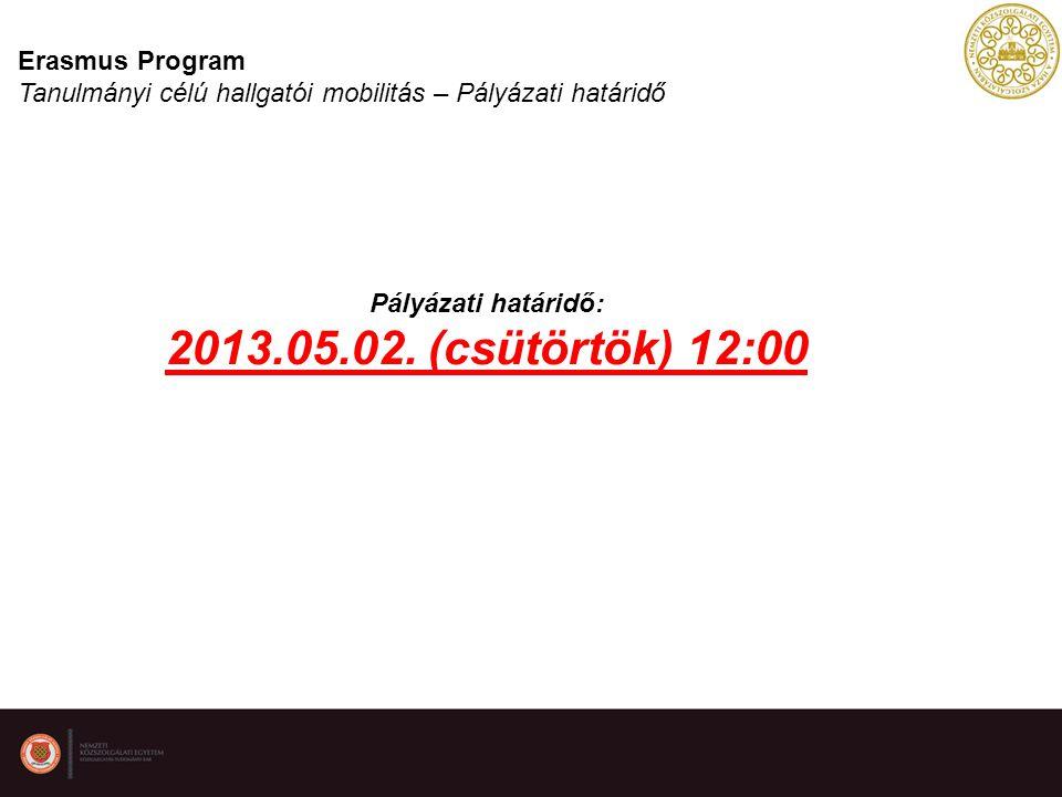 Erasmus Program Tanulmányi célú hallgatói mobilitás – Pályázati határidő Pályázati határidő: 2013.05.02.