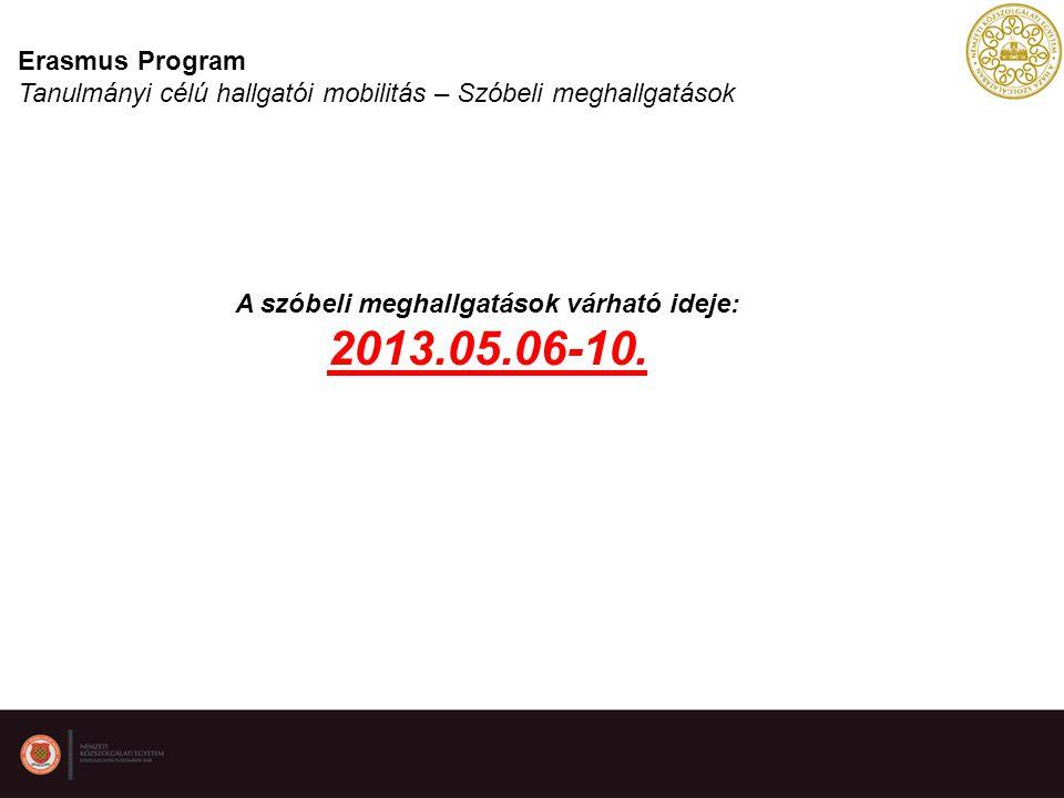 Erasmus Program Tanulmányi célú hallgatói mobilitás – Szóbeli meghallgatások A szóbeli meghallgatások várható ideje: 2013.05.06-10.