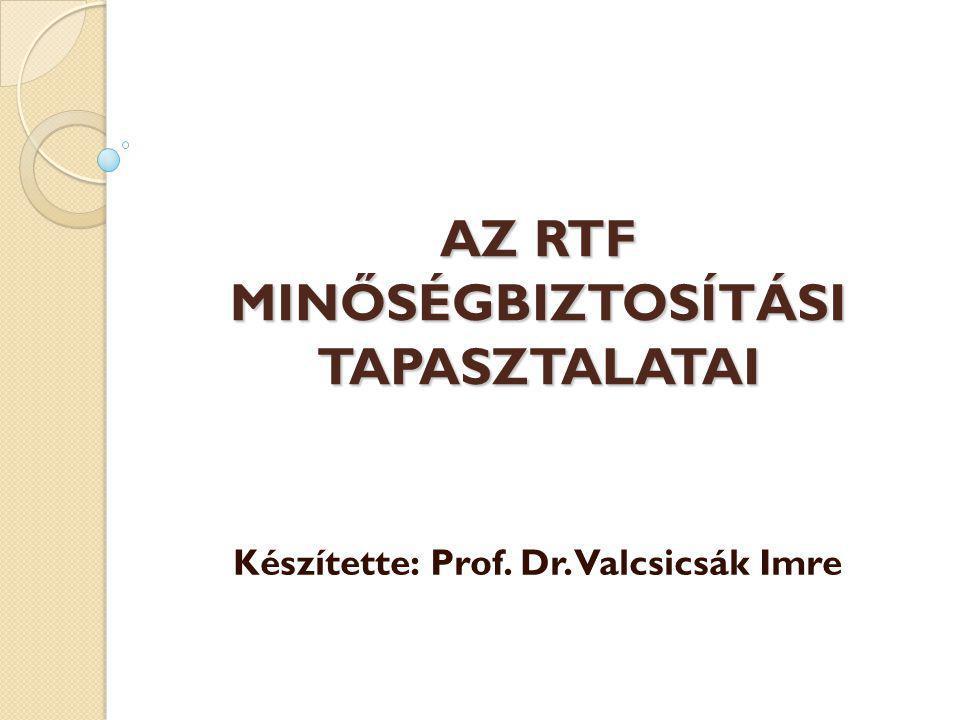 AZ RTF MINŐSÉGBIZTOSÍTÁSI TAPASZTALATAI Készítette: Prof. Dr. Valcsicsák Imre