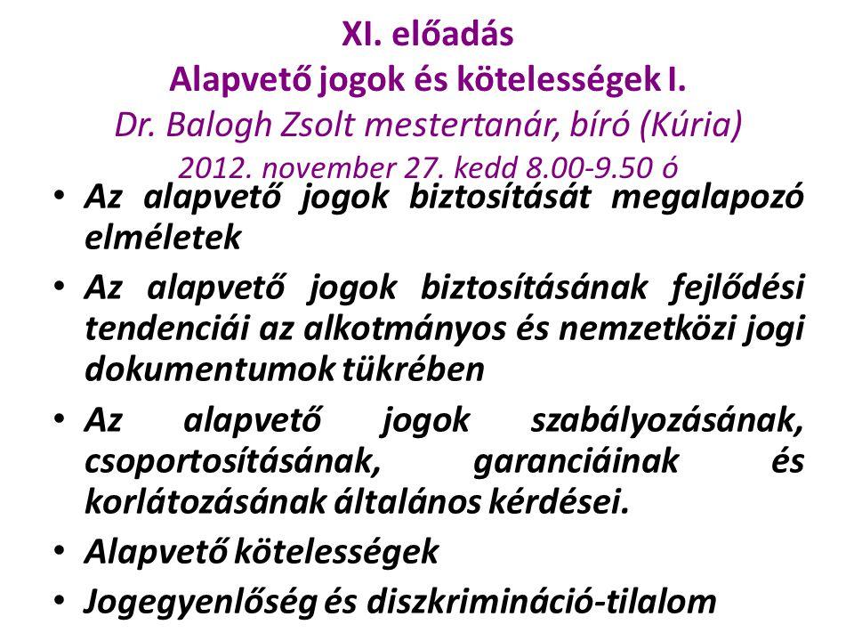 XI. előadás Alapvető jogok és kötelességek I. Dr. Balogh Zsolt mestertanár, bíró (Kúria) 2012. november 27. kedd 8.00-9.50 ó Az alapvető jogok biztosí