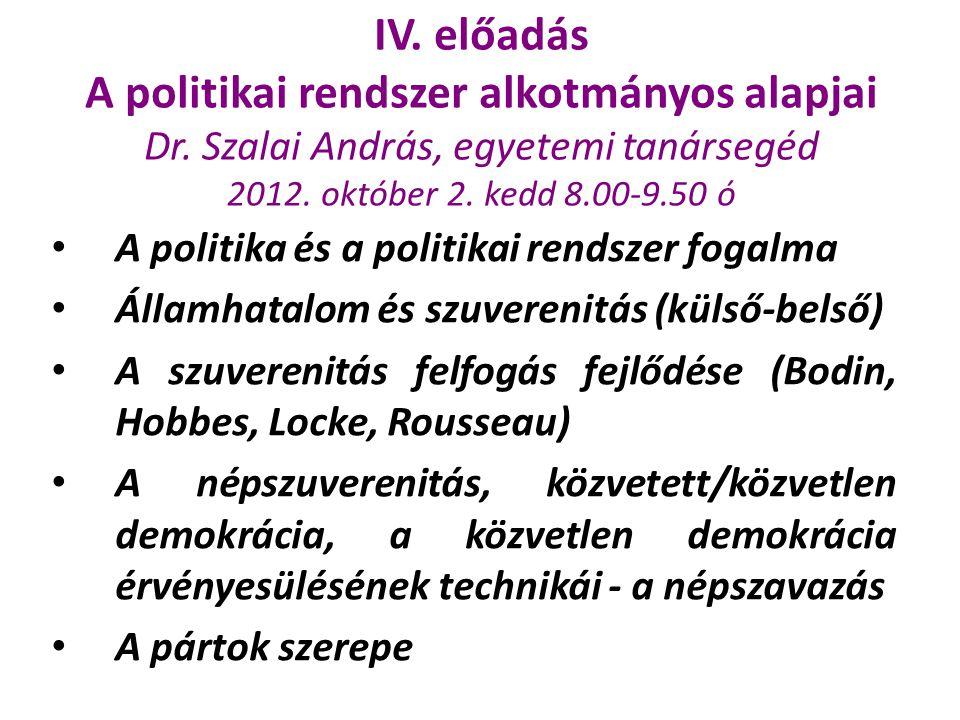 IV. előadás A politikai rendszer alkotmányos alapjai Dr. Szalai András, egyetemi tanársegéd 2012. október 2. kedd 8.00-9.50 ó A politika és a politika