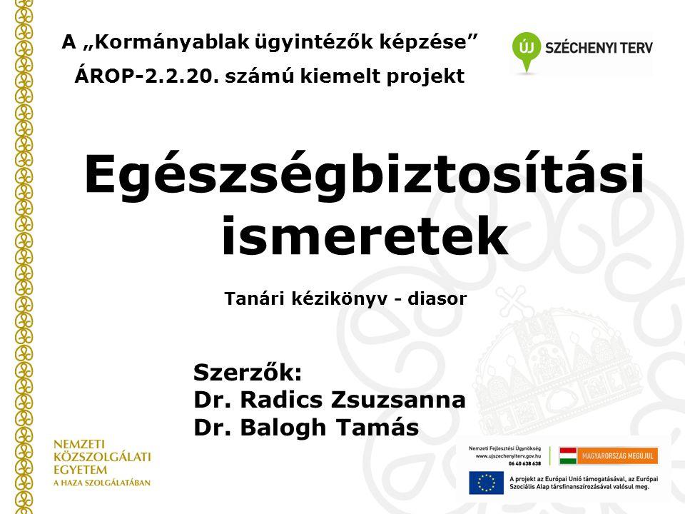 """Egészségbiztosítási ismeretek Tanári kézikönyv - diasor A """"Kormányablak ügyintézők képzése"""" ÁROP-2.2.20. számú kiemelt projekt Szerzők: Dr. Radics Zsu"""