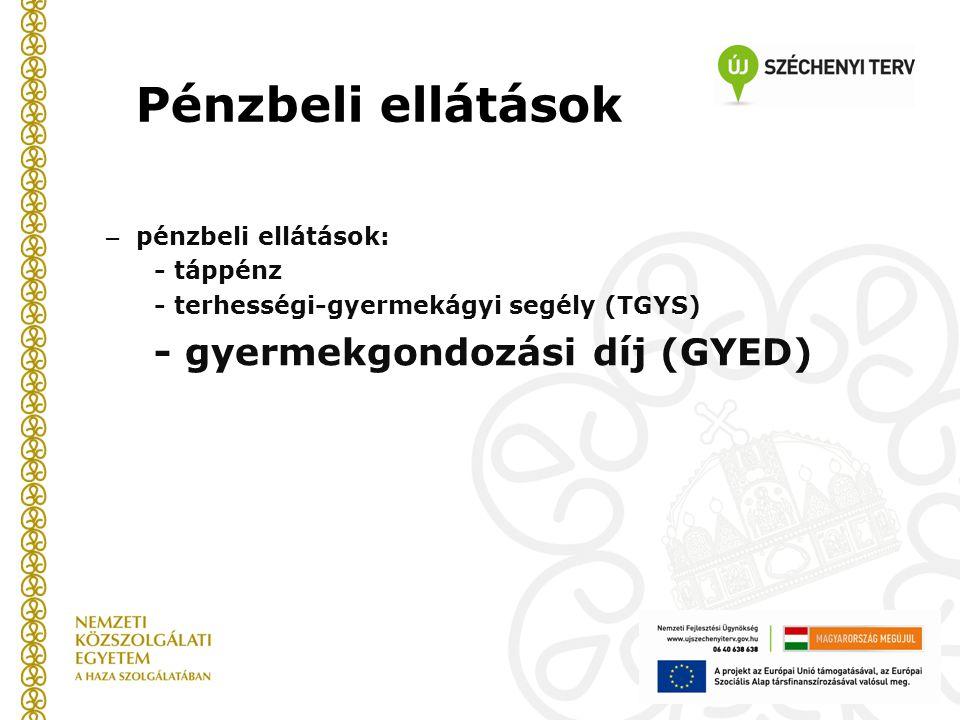Pénzbeli ellátások – pénzbeli ellátások: - táppénz - terhességi-gyermekágyi segély (TGYS) - gyermekgondozási díj (GYED)