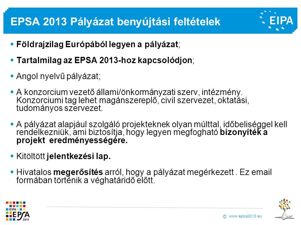 www.epsa2013.eu © EPSA 2013 Pályázat benyújtási feltételek  Földrajzilag Európából legyen a pályázat;  Tartalmilag az EPSA 2013-hoz kapcsolódjon;  Angol nyelvű pályázat;  A konzorcium vezető állami/önkormányzati szerv, intézmény.