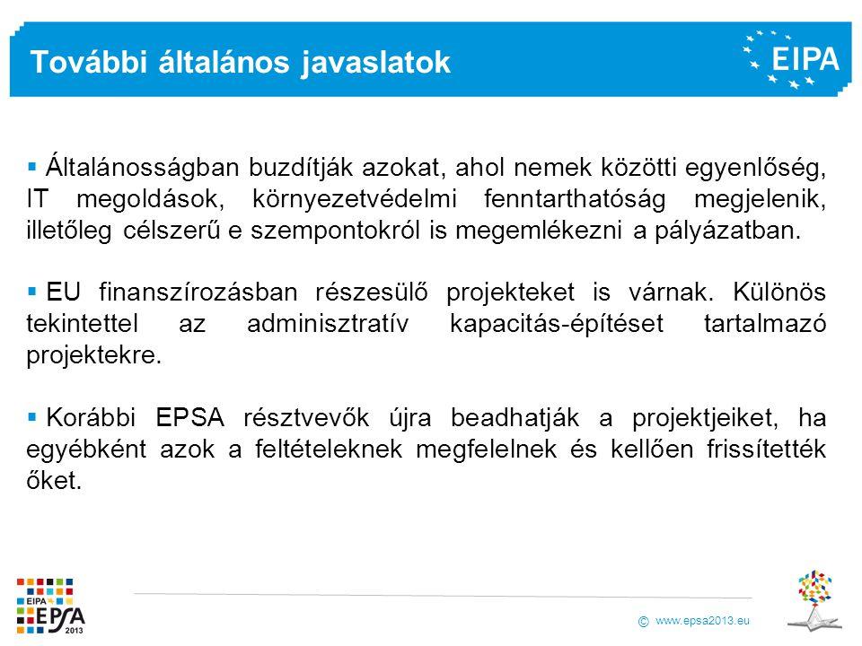 www.epsa2013.eu © További általános javaslatok  Általánosságban buzdítják azokat, ahol nemek közötti egyenlőség, IT megoldások, környezetvédelmi fenntarthatóság megjelenik, illetőleg célszerű e szempontokról is megemlékezni a pályázatban.