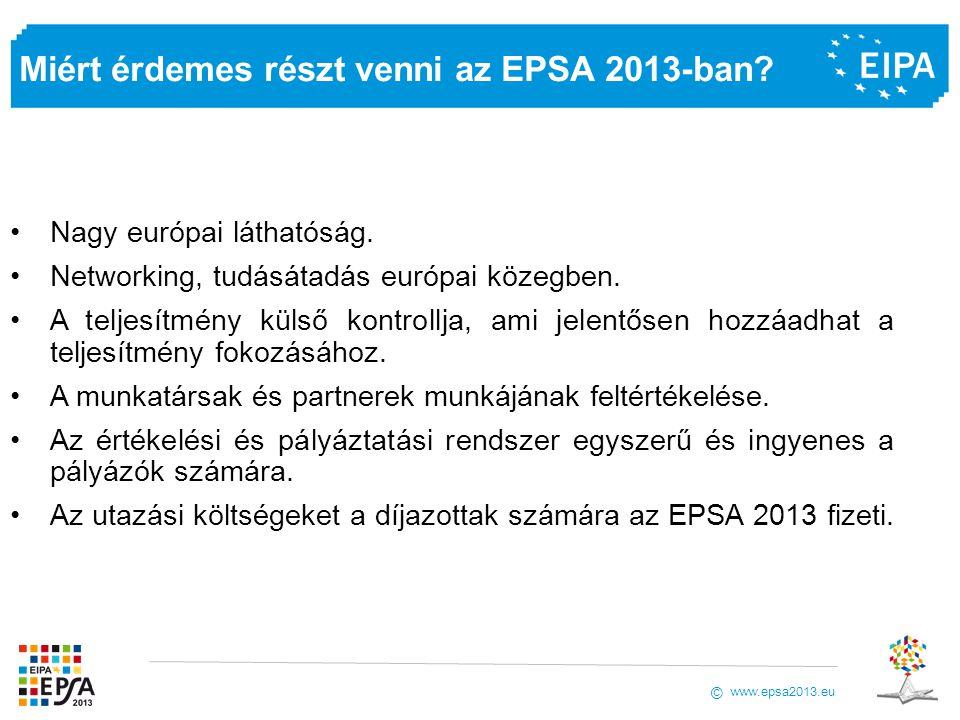 www.epsa2013.eu © Miért érdemes részt venni az EPSA 2013-ban? Nagy európai láthatóság. Networking, tudásátadás európai közegben. A teljesítmény külső