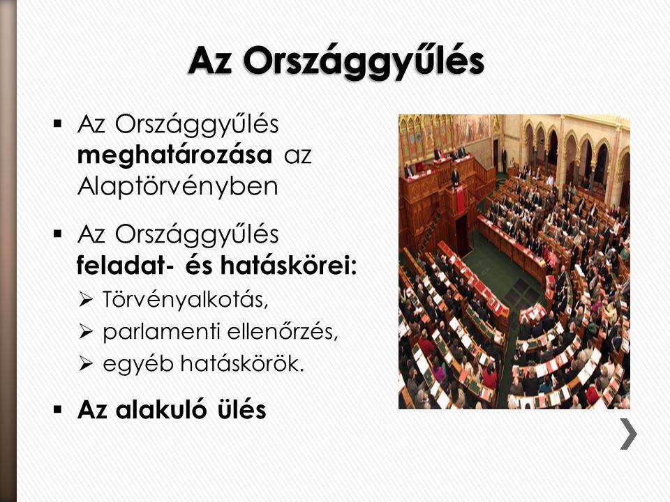  Az Országgyűlés meghatározása az Alaptörvényben  Az Országgyűlés feladat- és hatáskörei:  Törvényalkotás,  parlamenti ellenőrzés,  egyéb hatáskö