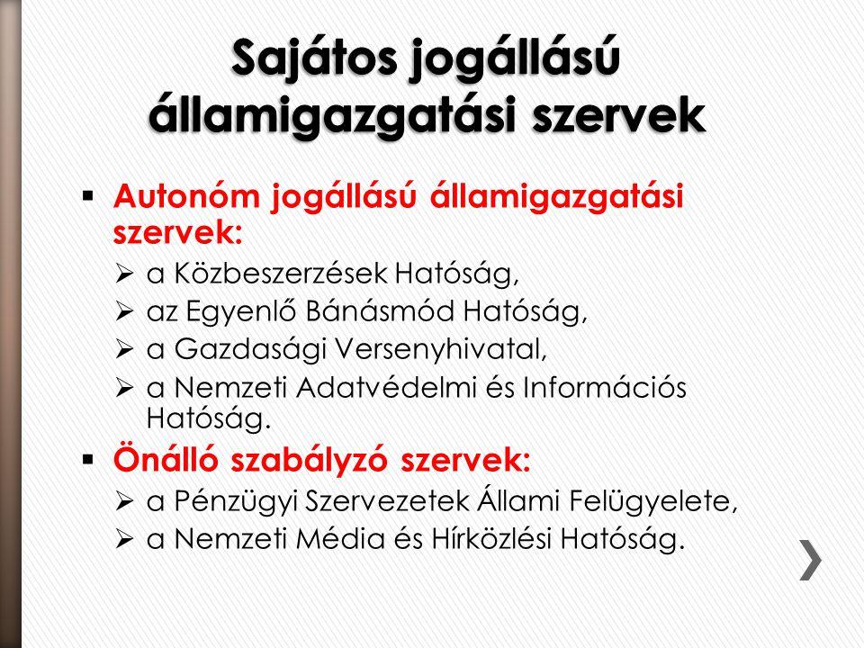  Autonóm jogállású államigazgatási szervek:  a Közbeszerzések Hatóság,  az Egyenlő Bánásmód Hatóság,  a Gazdasági Versenyhivatal,  a Nemzeti Adat