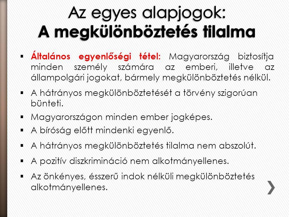  Általános egyenlőségi tétel: Magyarország biztosítja minden személy számára az emberi, illetve az állampolgári jogokat, bármely megkülönböztetés nél