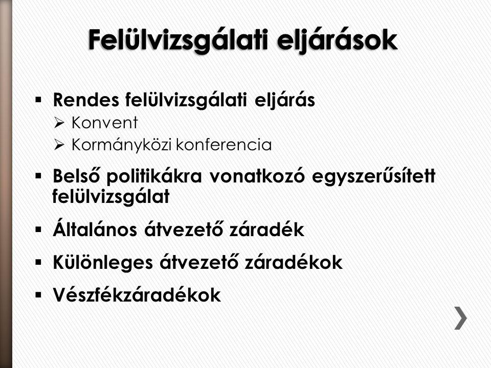  Rendes felülvizsgálati eljárás  Konvent  Kormányközi konferencia  Belső politikákra vonatkozó egyszerűsített felülvizsgálat  Általános átvezető záradék  Különleges átvezető záradékok  Vészfékzáradékok