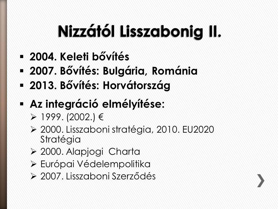  2004.Keleti bővítés  2007. Bővítés: Bulgária, Románia  2013.