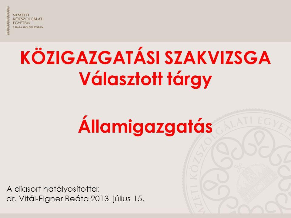 A diasort hatályosította: dr. Vitál-Eigner Beáta 2013. július 15. KÖZIGAZGATÁSI SZAKVIZSGA Választott tárgy Államigazgatás