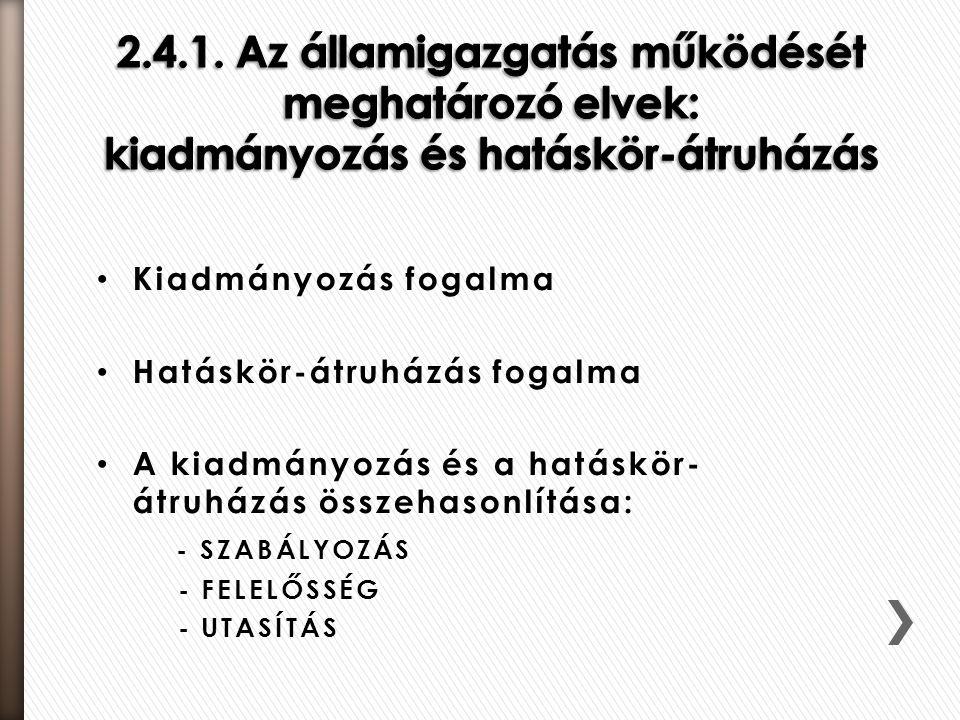 Kiadmányozás fogalma Hatáskör-átruházás fogalma A kiadmányozás és a hatáskör- átruházás összehasonlítása: - SZABÁLYOZÁS - FELELŐSSÉG - UTASÍTÁS