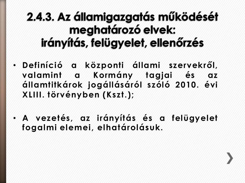 Definíció a központi állami szervekről, valamint a Kormány tagjai és az államtitkárok jogállásáról szóló 2010. évi XLIII. törvényben (Kszt.); A vezeté