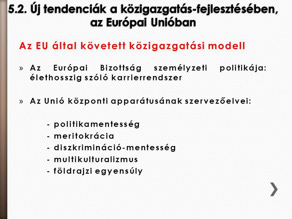 Az EU által követett közigazgatási modell » Az Európai Bizottság személyzeti politikája: élethosszig szóló karrierrendszer » Az Unió központi apparátu