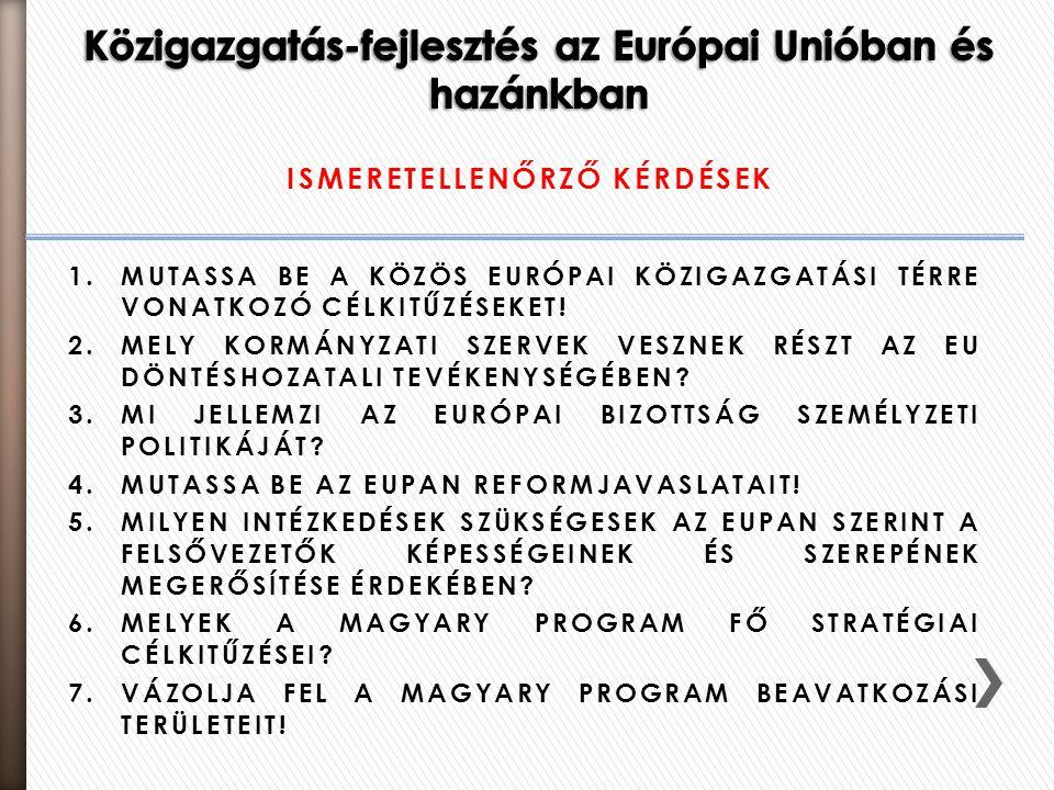 1.MUTASSA BE A KÖZÖS EURÓPAI KÖZIGAZGATÁSI TÉRRE VONATKOZÓ CÉLKITŰZÉSEKET! 2.MELY KORMÁNYZATI SZERVEK VESZNEK RÉSZT AZ EU DÖNTÉSHOZATALI TEVÉKENYSÉGÉB