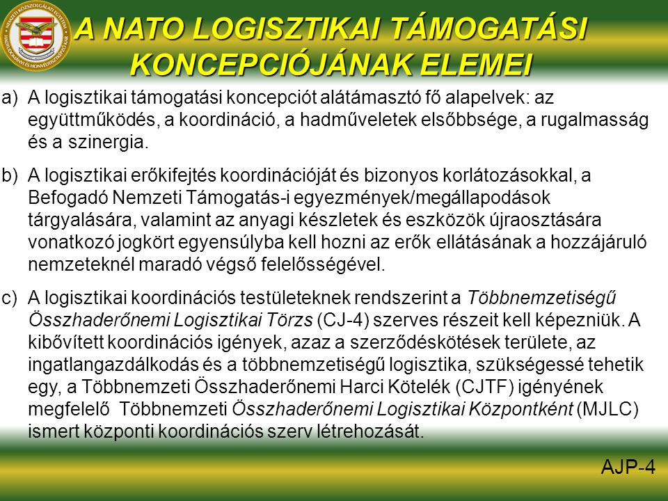 A NATO LOGISZTIKAI TÁMOGATÁSI KONCEPCIÓJÁNAK ELEMEI a)A logisztikai támogatási koncepciót alátámasztó fő alapelvek: az együttműködés, a koordináció, a