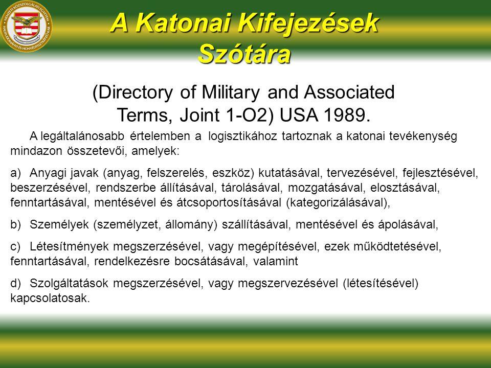 A Katonai Kifejezések Szótára (Directory of Military and Associated Terms, Joint 1-O2) USA 1989. A legáltalánosabb értelemben a logisztikához tartozna