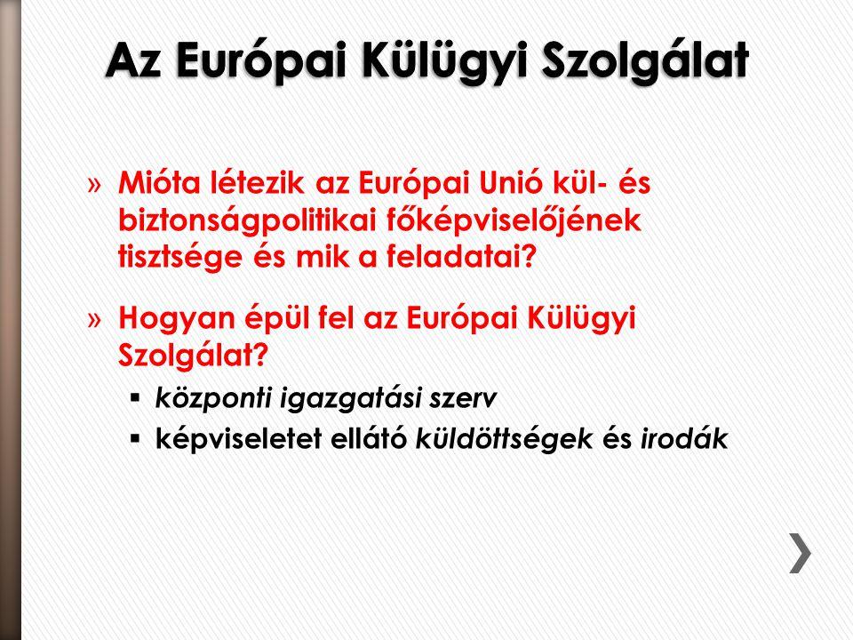 » Mióta létezik az Európai Unió kül- és biztonságpolitikai főképviselőjének tisztsége és mik a feladatai.