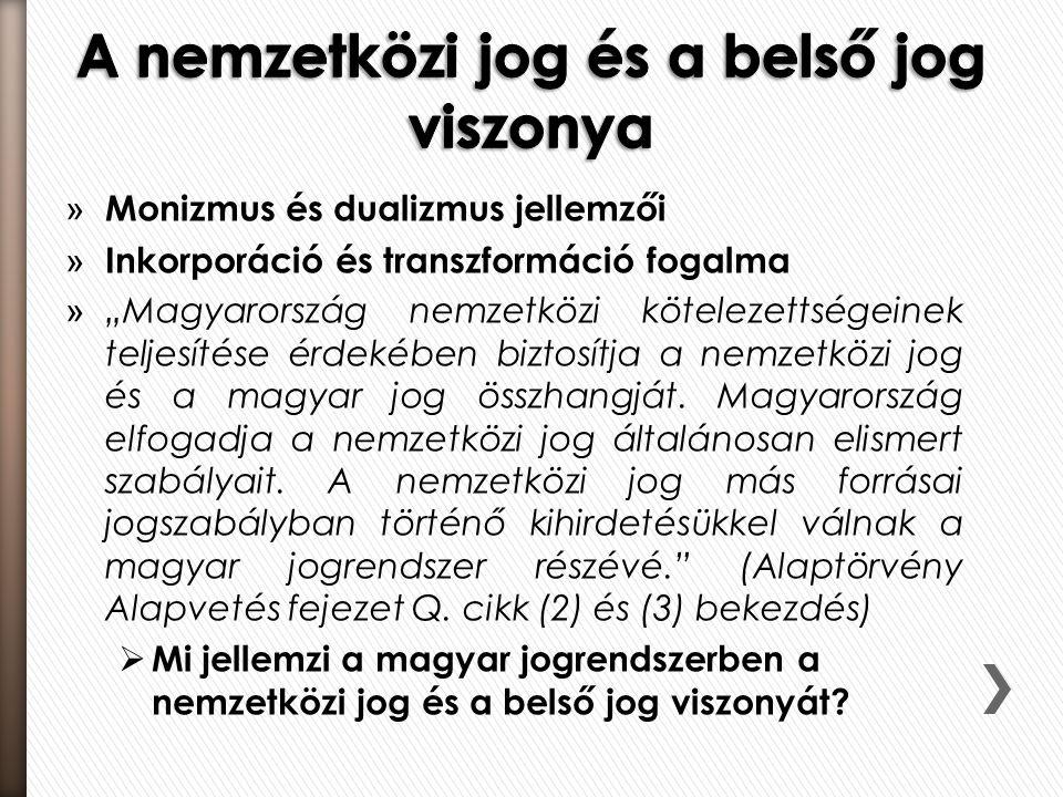"""» Monizmus és dualizmus jellemzői » Inkorporáció és transzformáció fogalma » """"Magyarország nemzetközi kötelezettségeinek teljesítése érdekében biztosítja a nemzetközi jog és a magyar jog összhangját."""