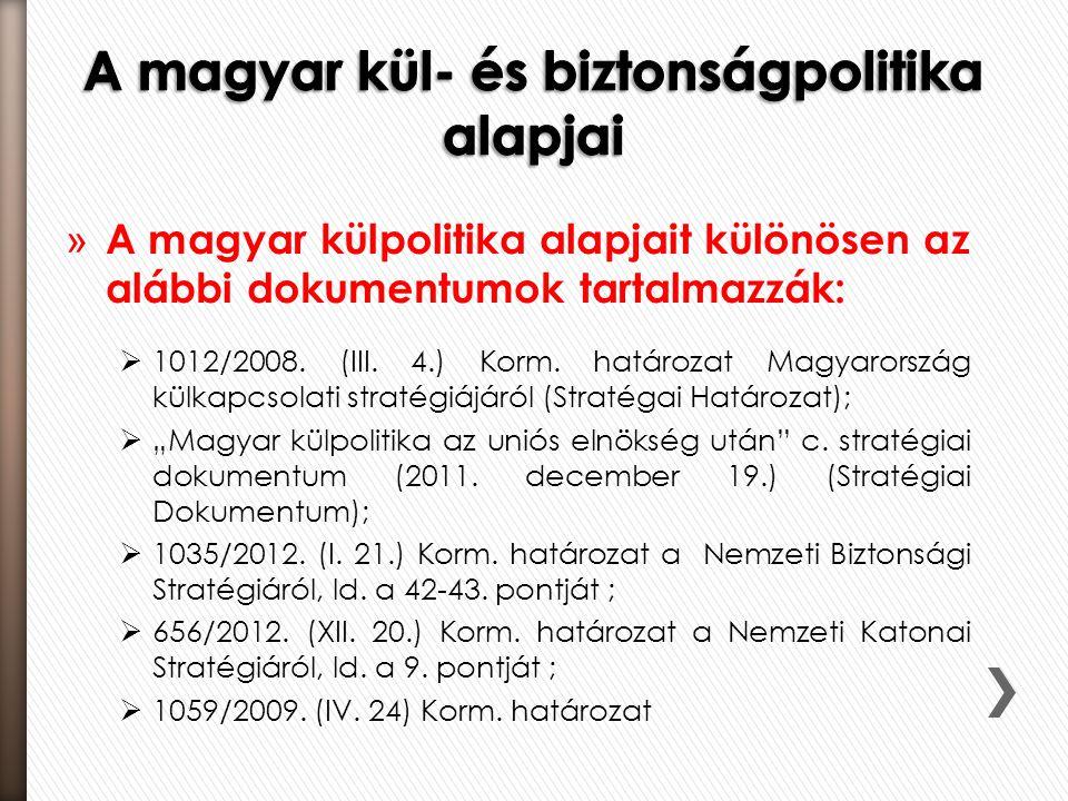 » A magyar külpolitika alapjait különösen az alábbi dokumentumok tartalmazzák:  1012/2008.