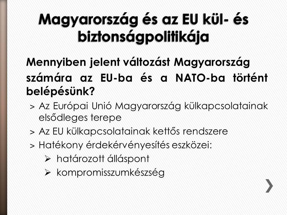 Mennyiben jelent változást Magyarország számára az EU-ba és a NATO-ba történt belépésünk.