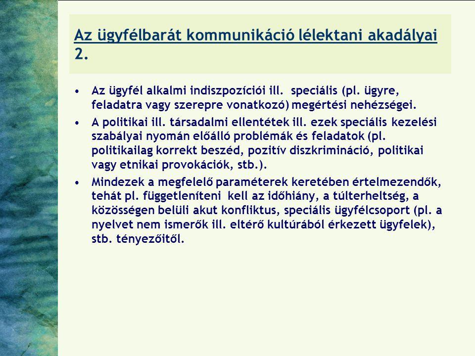 Az ügyfélbarát kommunikáció lélektani akadályai 2. Az ügyfél alkalmi indiszpozíciói ill. speciális (pl. ügyre, feladatra vagy szerepre vonatkozó) megé