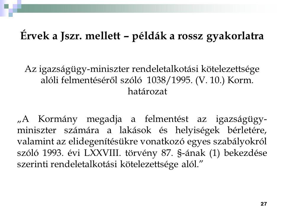 Érvek a Jszr. mellett – példák a rossz gyakorlatra Az igazságügy-miniszter rendeletalkotási kötelezettsége alóli felmentéséről szóló 1038/1995. (V. 10