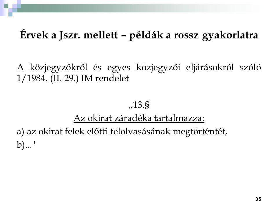 """Érvek a Jszr. mellett – példák a rossz gyakorlatra A közjegyzőkről és egyes közjegyzői eljárásokról szóló 1/1984. (II. 29.) IM rendelet """"13.§ Az okira"""