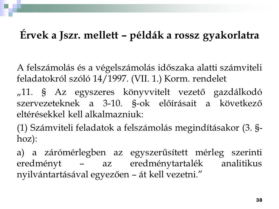Érvek a Jszr. mellett – példák a rossz gyakorlatra A felszámolás és a végelszámolás időszaka alatti számviteli feladatokról szóló 14/1997. (VII. 1.) K