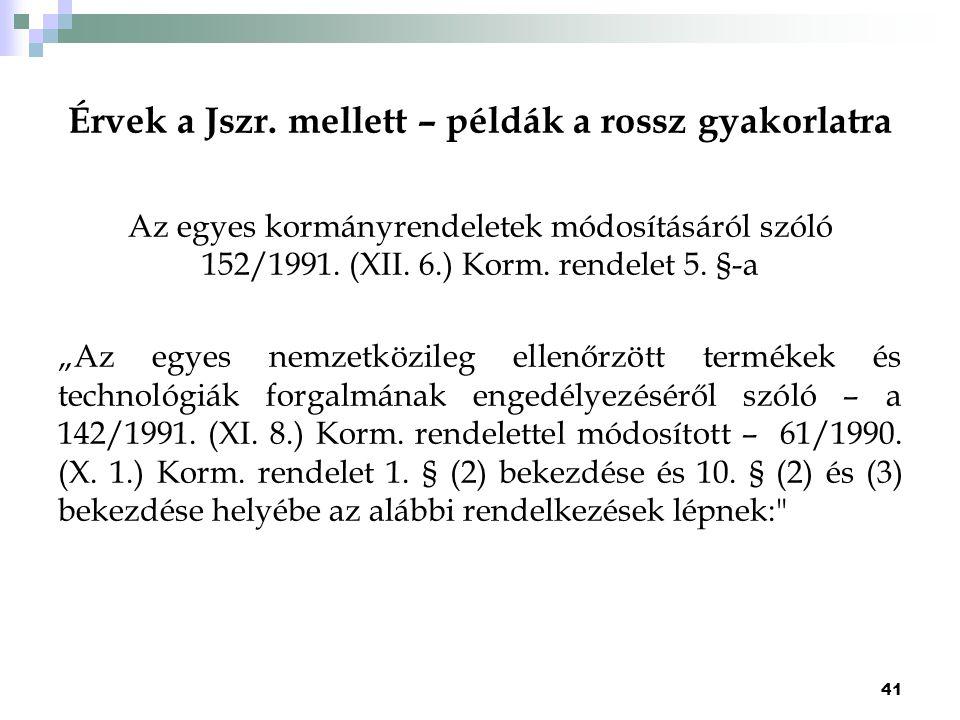 """Érvek a Jszr. mellett – példák a rossz gyakorlatra Az egyes kormányrendeletek módosításáról szóló 152/1991. (XII. 6.) Korm. rendelet 5. §-a """"Az egyes"""