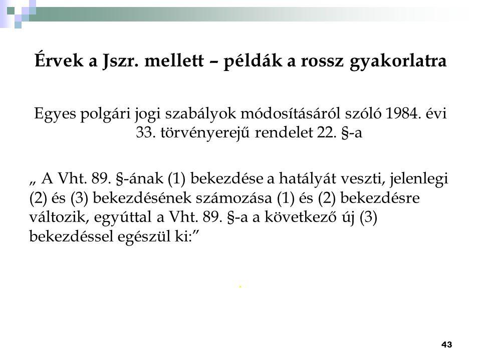 """Érvek a Jszr. mellett – példák a rossz gyakorlatra Egyes polgári jogi szabályok módosításáról szóló 1984. évi 33. törvényerejű rendelet 22. §-a """" A Vh"""