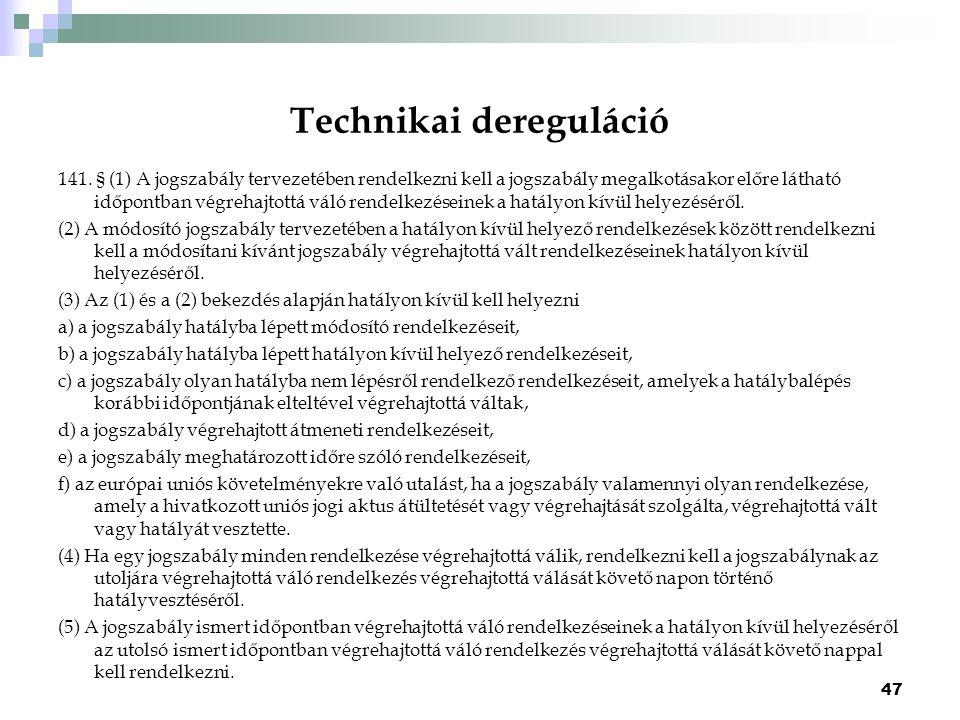 Technikai dereguláció 141. § (1) A jogszabály tervezetében rendelkezni kell a jogszabály megalkotásakor előre látható időpontban végrehajtottá váló re
