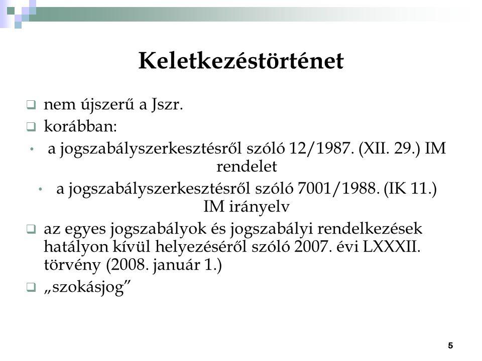 5 Keletkezéstörténet  nem újszerű a Jszr.  korábban: a jogszabályszerkesztésről szóló 12/1987. (XII. 29.) IM rendelet a jogszabályszerkesztésről szó