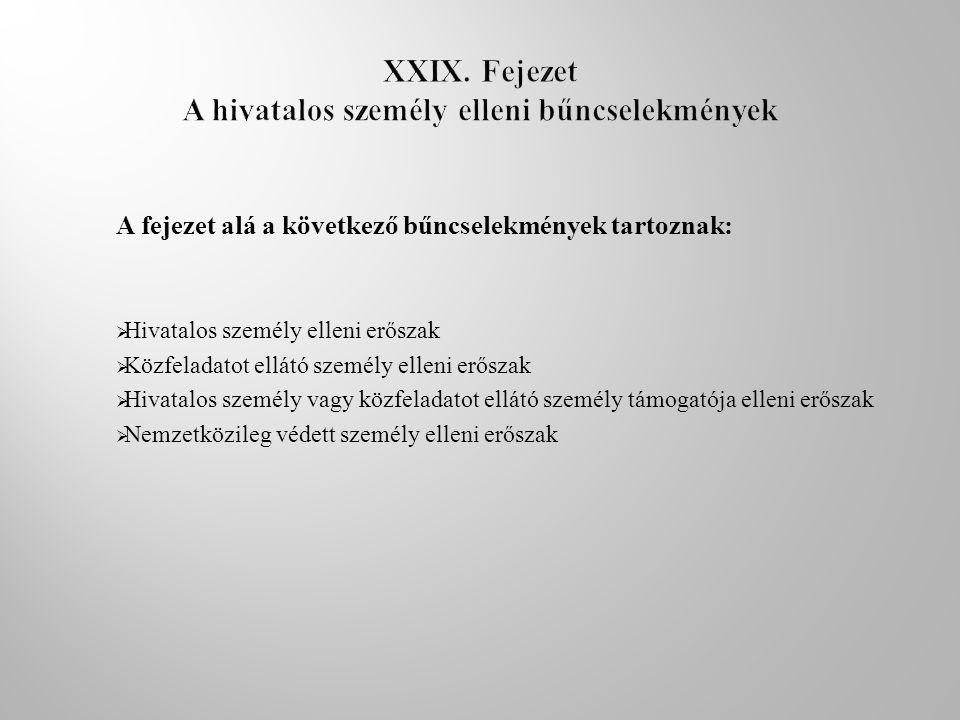A fejezet alá a következő bűncselekmények tartoznak:  Hivatalos személy elleni erőszak  Közfeladatot ellátó személy elleni erőszak  Hivatalos szemé