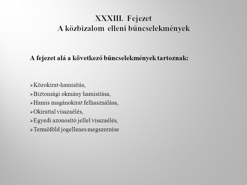 A fejezet alá a következő bűncselekmények tartoznak:  Közokirat-hamisítás,  Biztonsági okmány hamisítása,  Hamis magánokirat felhasználása,  Okira